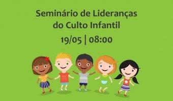Seminário de Lideranças do Culto Infantil - 2018