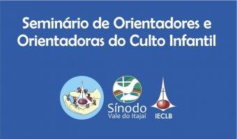 Seminário de Orientadores e  Orientadoras do Culto Infantil